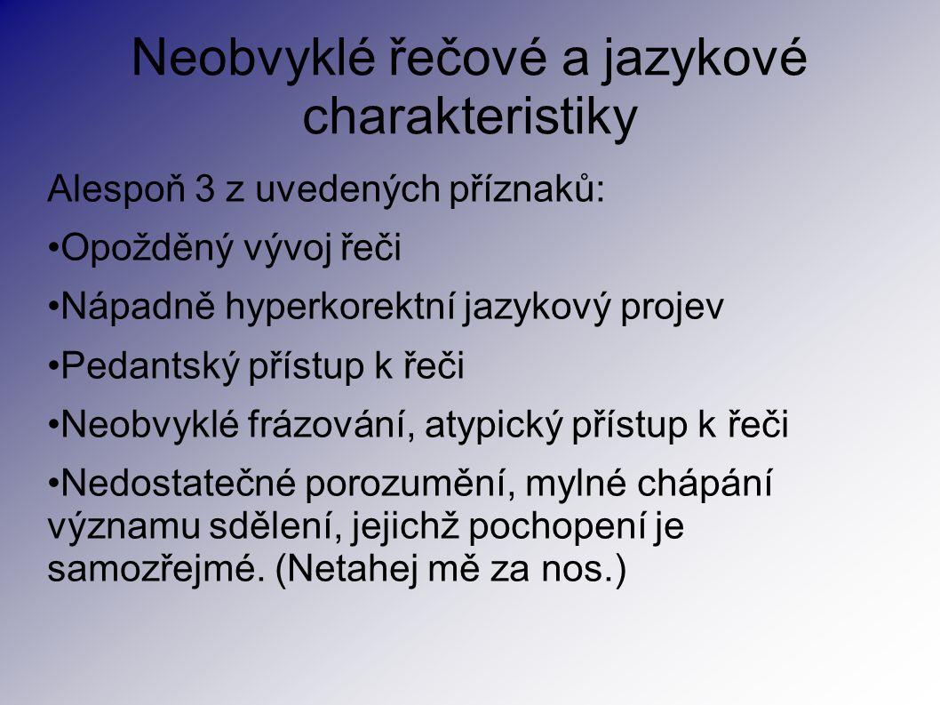Neobvyklé řečové a jazykové charakteristiky Alespoň 3 z uvedených příznaků: Opožděný vývoj řeči Nápadně hyperkorektní jazykový projev Pedantský přístu