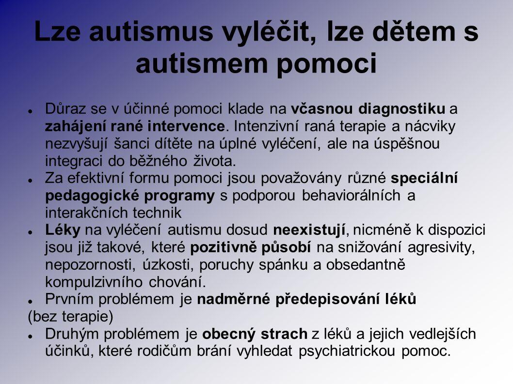 Lze autismus vyléčit, lze dětem s autismem pomoci Důraz se v účinné pomoci klade na včasnou diagnostiku a zahájení rané intervence. Intenzivní raná te