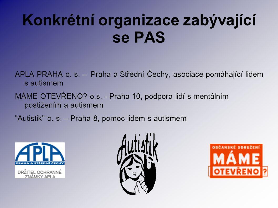 Konkrétní organizace zabývající se PAS APLA PRAHA o. s. – Praha a Střední Čechy, asociace pomáhající lidem s autismem MÁME OTEVŘENO? o.s. - Praha 10,