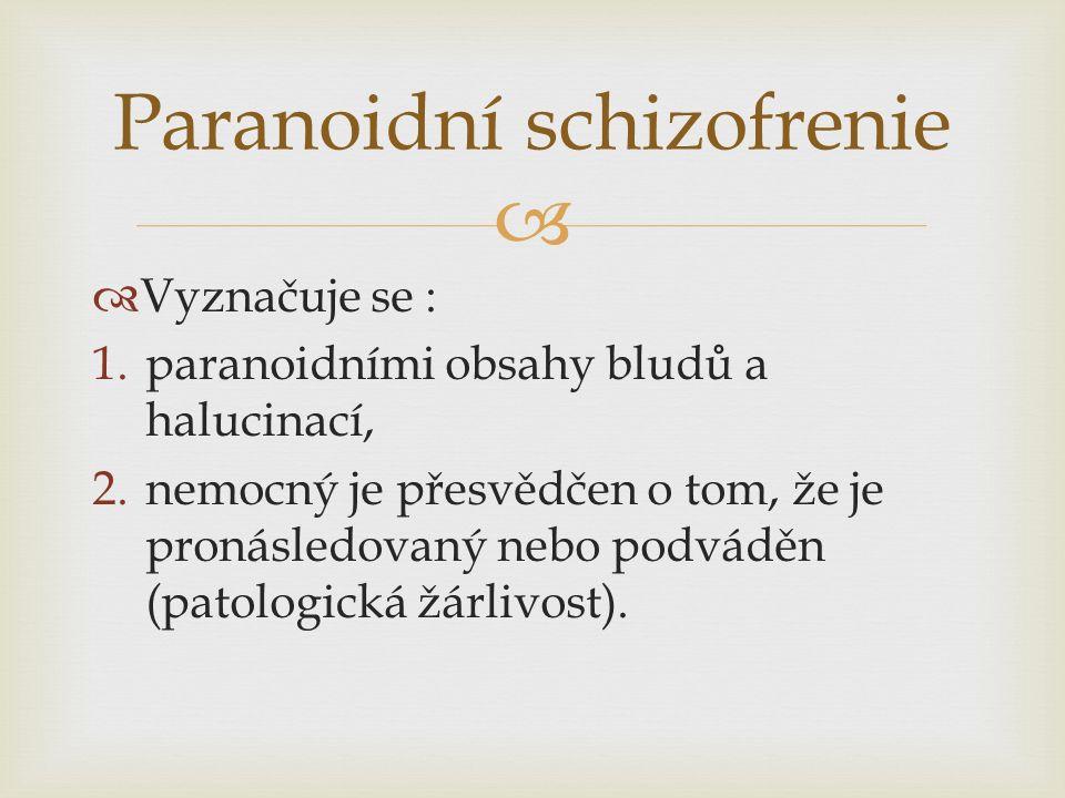   Vyznačuje se : 1.paranoidními obsahy bludů a halucinací, 2.nemocný je přesvědčen o tom, že je pronásledovaný nebo podváděn (patologická žárlivost)