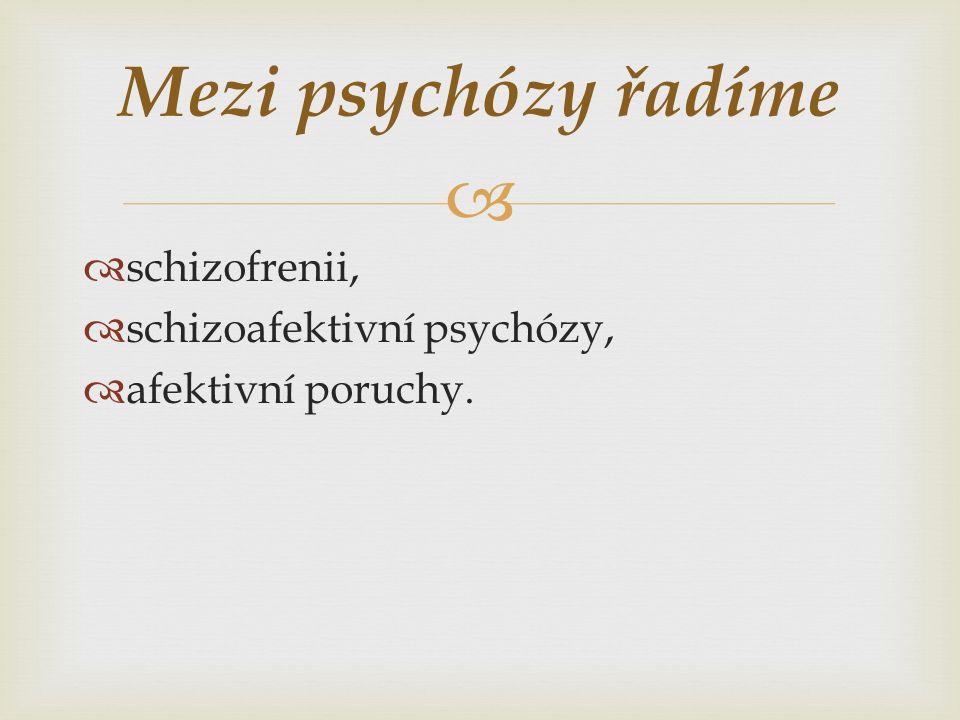   schizofrenii,  schizoafektivní psychózy,  afektivní poruchy. Mezi psychózy řadíme