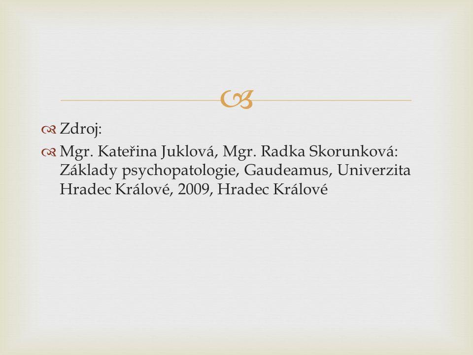   Zdroj:  Mgr. Kateřina Juklová, Mgr. Radka Skorunková: Základy psychopatologie, Gaudeamus, Univerzita Hradec Králové, 2009, Hradec Králové