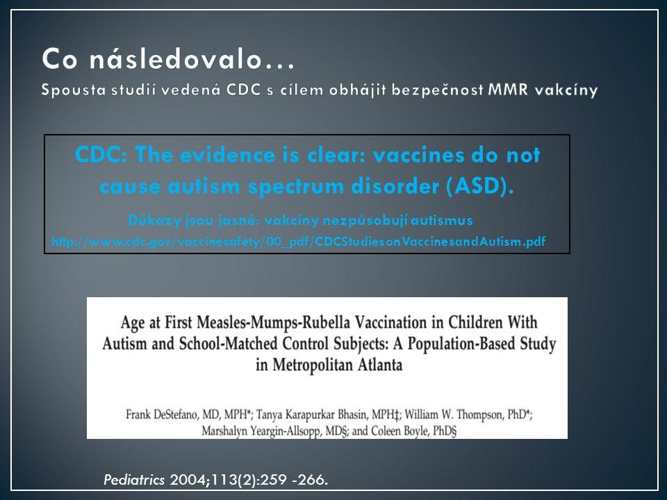 CDC: The evidence is clear: vaccines do not cause autism spectrum disorder (ASD). Důkazy jsou jasné: vakcíny nezpůsobují autismus http://www.cdc.gov/v