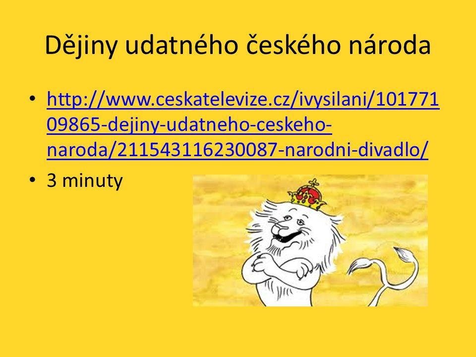 Dějiny udatného českého národa http://www.ceskatelevize.cz/ivysilani/101771 09865-dejiny-udatneho-ceskeho- naroda/211543116230087-narodni-divadlo/ http://www.ceskatelevize.cz/ivysilani/101771 09865-dejiny-udatneho-ceskeho- naroda/211543116230087-narodni-divadlo/ 3 minuty