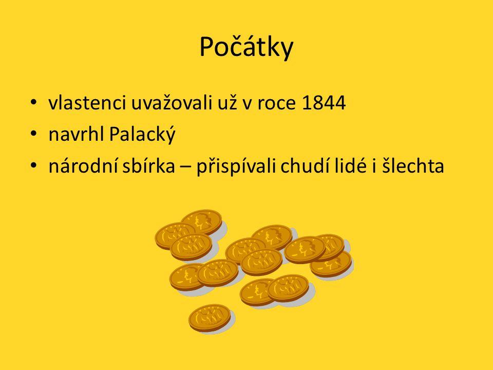 Počátky vlastenci uvažovali už v roce 1844 navrhl Palacký národní sbírka – přispívali chudí lidé i šlechta