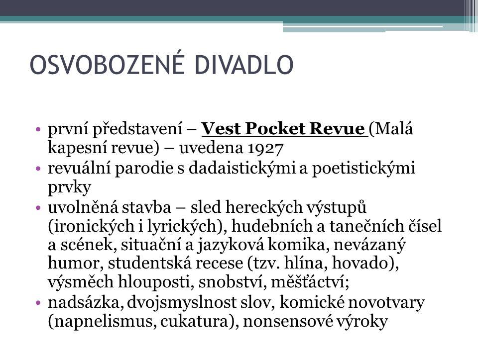 OSVOBOZENÉ DIVADLO první představení – Vest Pocket Revue (Malá kapesní revue) – uvedena 1927 revuální parodie s dadaistickými a poetistickými prvky uvolněná stavba – sled hereckých výstupů (ironických i lyrických), hudebních a tanečních čísel a scének, situační a jazyková komika, nevázaný humor, studentská recese (tzv.