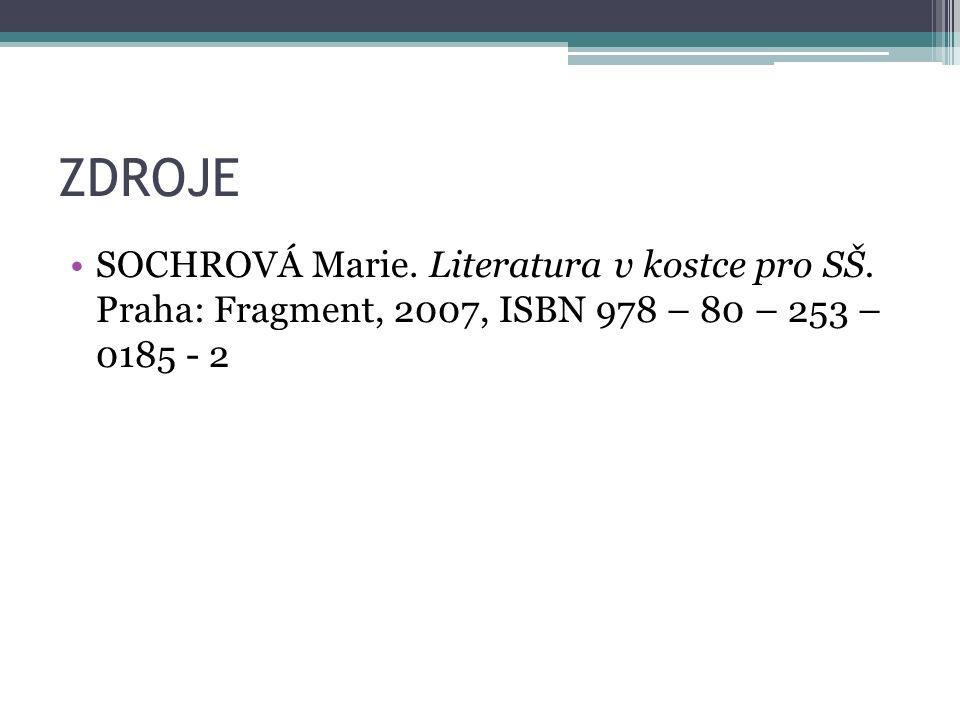 ZDROJE SOCHROVÁ Marie. Literatura v kostce pro SŠ. Praha: Fragment, 2007, ISBN 978 – 80 – 253 – 0185 - 2