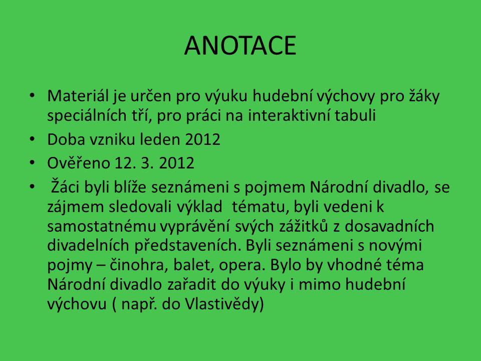 ANOTACE Materiál je určen pro výuku hudební výchovy pro žáky speciálních tří, pro práci na interaktivní tabuli Doba vzniku leden 2012 Ověřeno 12.