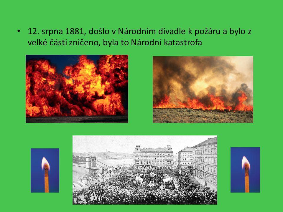 12. srpna 1881, došlo v Národním divadle k požáru a bylo z velké části zničeno, byla to Národní katastrofa