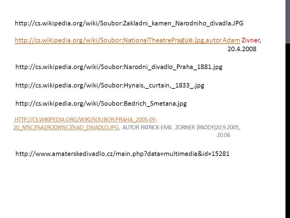 HTTP://CS.WIKIPEDIA.ORG/WIKI/SOUBOR:PRAHA_2005-09- 20_N%C3%A1RODN%C3%AD_DIVADLO.JPG HTTP://CS.WIKIPEDIA.ORG/WIKI/SOUBOR:PRAHA_2005-09- 20_N%C3%A1RODN%C3%AD_DIVADLO.JPG, AUTOR PATRICK-EMIL ZORNER (PADDY)20.9.2005, 20.06 http://cs.wikipedia.org/wiki/Soubor:Zakladni_kamen_Narodniho_divadla.JPG http://cs.wikipedia.org/wiki/Soubor:Narodni_divadlo_Praha_1881.jpg http://cs.wikipedia.org/wiki/Soubor:Hynais,_curtain,_1833_.jpg http://cs.wikipedia.org/wiki/Soubor:Bedrich_Smetana.jpg http://cs.wikipedia.org/wiki/Soubor:NationalTheatrePra gue.j pg,autor Adamhttp://cs.wikipedia.org/wiki/Soubor:NationalTheatrePra gue.j pg,autor Adam Zivner, 20.4.2008 http://www.amaterskedivadlo.cz/main.php?data=multimedia&id=15281