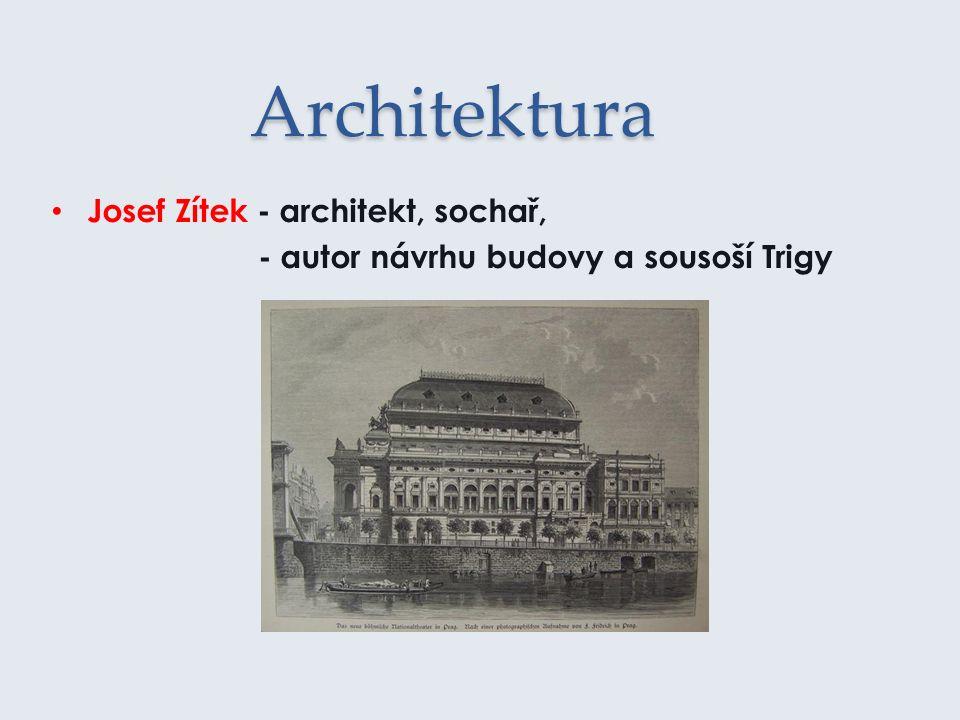 Architektura Josef Zítek - architekt, sochař, - autor návrhu budovy a sousoší Trigy