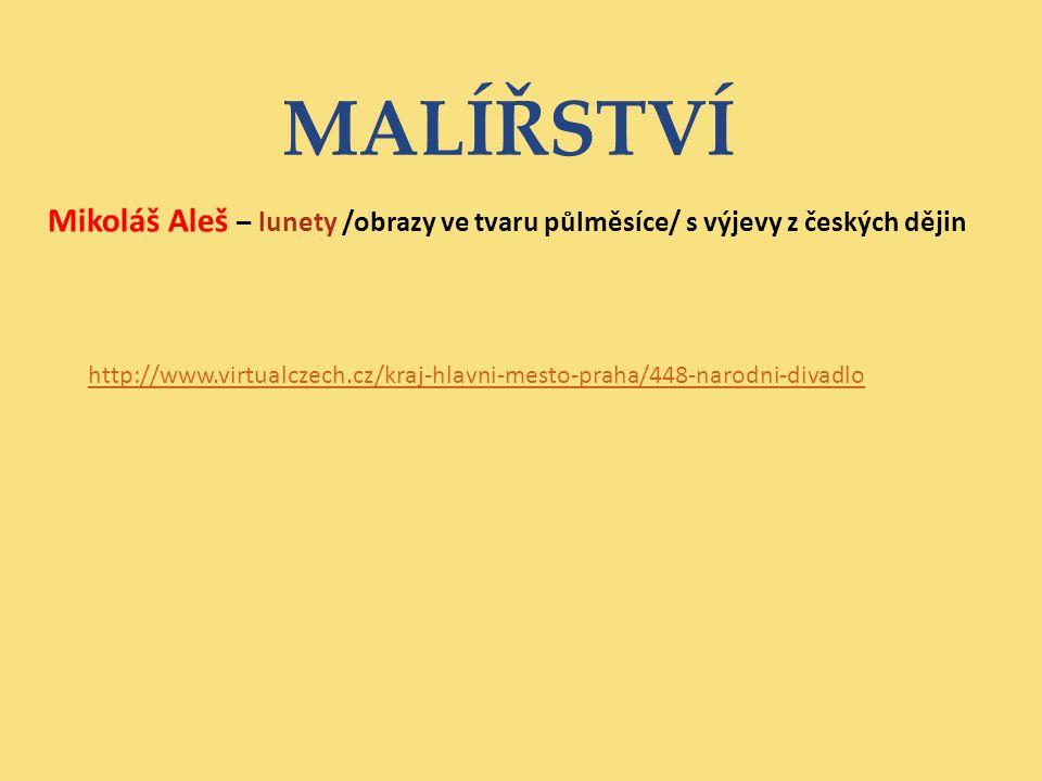 MALÍŘSTVÍ Mikoláš Aleš – lunety /obrazy ve tvaru půlměsíce/ s výjevy z českých dějin http://www.virtualczech.cz/kraj-hlavni-mesto-praha/448-narodni-divadlo
