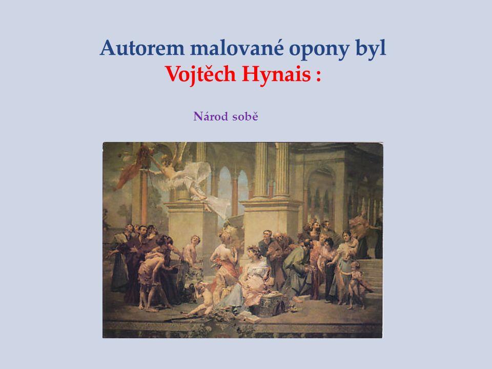 Autorem malované opony byl Vojtěch Hynais : Národ sobě