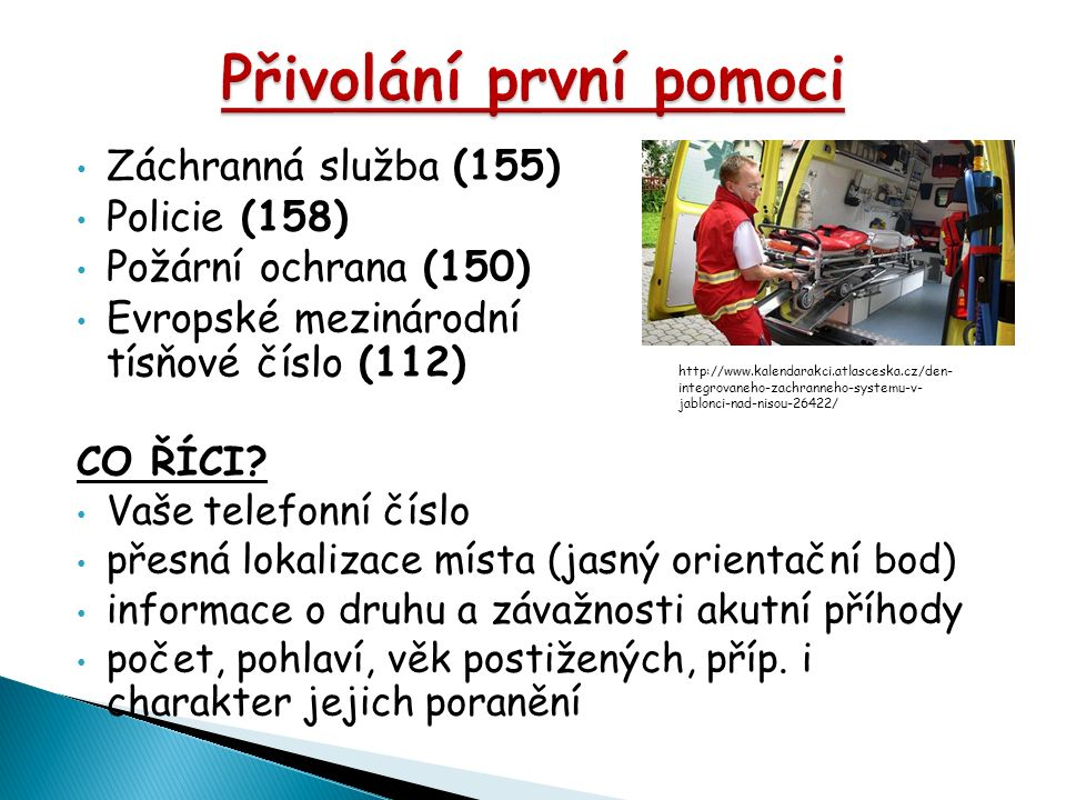 Záchranná služba (155) Policie (158) Požární ochrana (150) Evropské mezinárodní tísňové číslo (112) CO ŘÍCI.