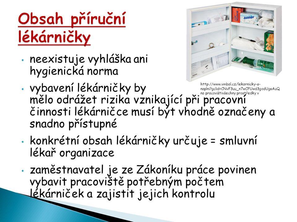 neexistuje vyhláška ani hygienická norma vybavení lékárničky by mělo odrážet rizika vznikající při pracovní činnosti lékárničce musí být vhodně označeny a snadno přístupné konkrétní obsah lékárničky určuje = smluvní lékař organizace zaměstnavatel je ze Zákoníku práce povinen vybavit pracoviště potřebným počtem lékárniček a zajistit jejich kontrolu http://www.vmbal.cz/lekarnicky-s- naplni gclid=CNvF3uu_n7wCFUwd3godUgsAuQ na pracovištivšechny prostředky v