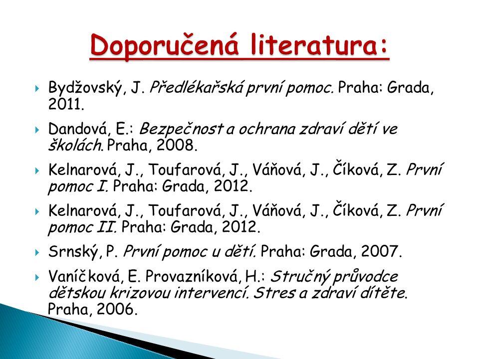  Bydžovský, J. Předlékařská první pomoc. Praha: Grada, 2011.  Dandová, E.: Bezpečnost a ochrana zdraví dětí ve školách. Praha, 2008.  Kelnarová, J.