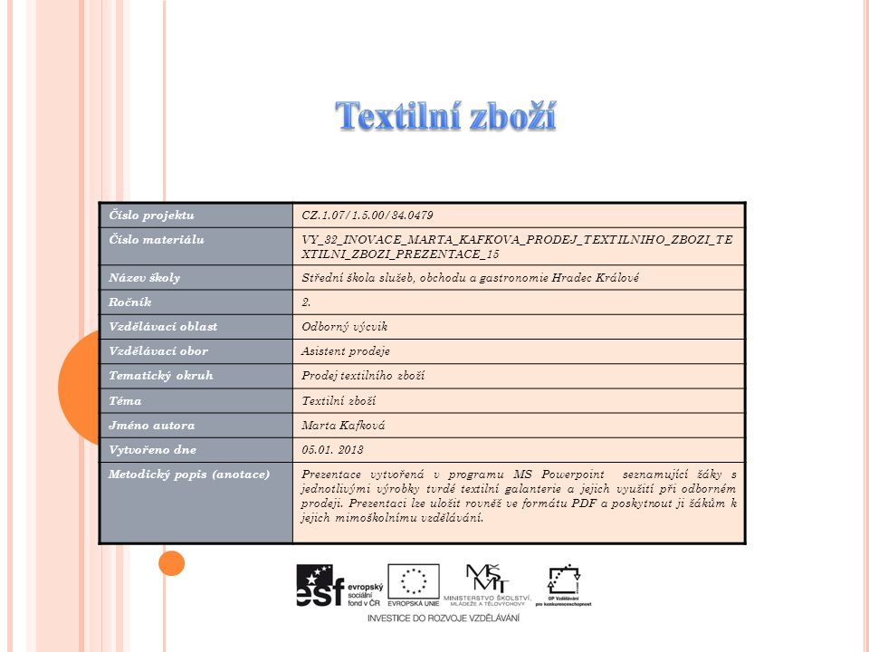 Číslo projektu CZ.1.07/1.5.00/34.0479 Číslo materiálu VY_32_INOVACE_MARTA_KAFKOVA_PRODEJ_TEXTILNIHO_ZBOZI_TE XTILNI_ZBOZI_PREZENTACE_15 Název školy St