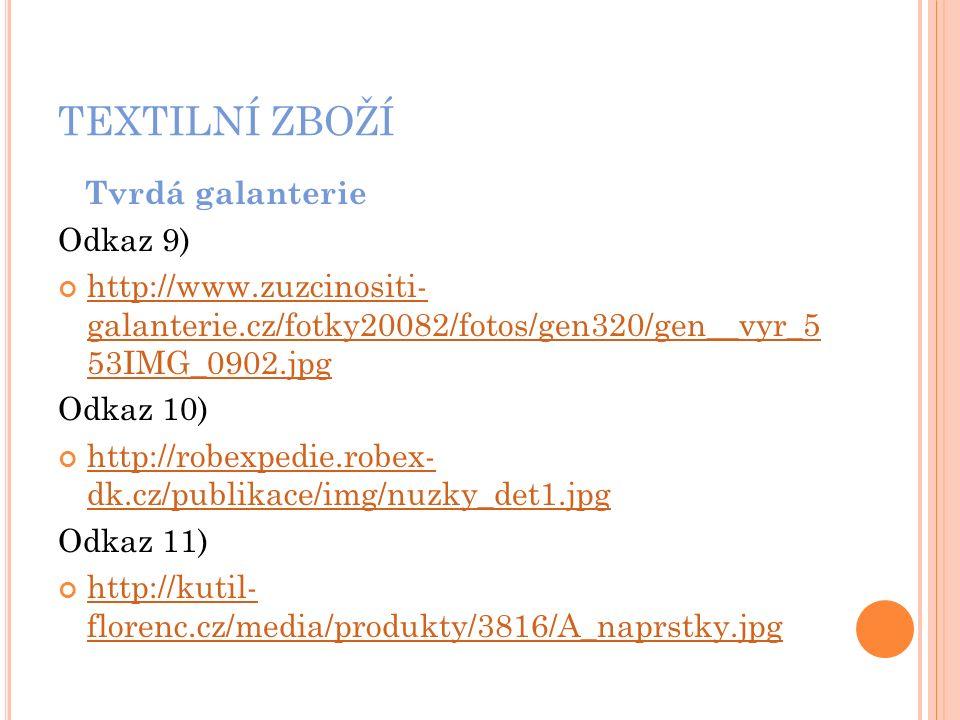 TEXTILNÍ ZBOŽÍ Tvrdá galanterie Odkaz 9) http://www.zuzcinositi- galanterie.cz/fotky20082/fotos/gen320/gen__vyr_5 53IMG_0902.jpg Odkaz 10) http://robexpedie.robex- dk.cz/publikace/img/nuzky_det1.jpg Odkaz 11) http://kutil- florenc.cz/media/produkty/3816/A_naprstky.jpg