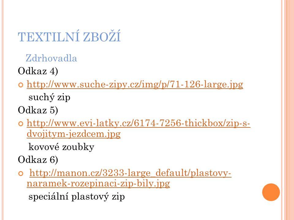 TEXTILNÍ ZBOŽÍ Zdrhovadla Odkaz 4) http://www.suche-zipy.cz/img/p/71-126-large.jpg suchý zip Odkaz 5) http://www.evi-latky.cz/6174-7256-thickbox/zip-s