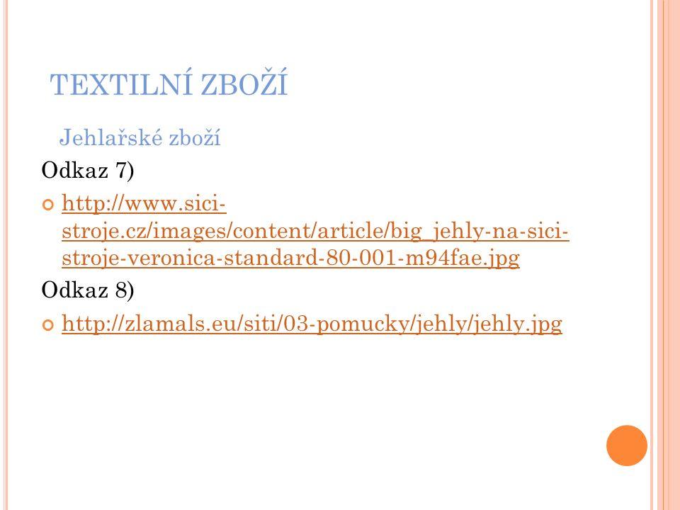 TEXTILNÍ ZBOŽÍ Jehlařské zboží Odkaz 7) http://www.sici- stroje.cz/images/content/article/big_jehly-na-sici- stroje-veronica-standard-80-001-m94fae.jpg Odkaz 8) http://zlamals.eu/siti/03-pomucky/jehly/jehly.jpg