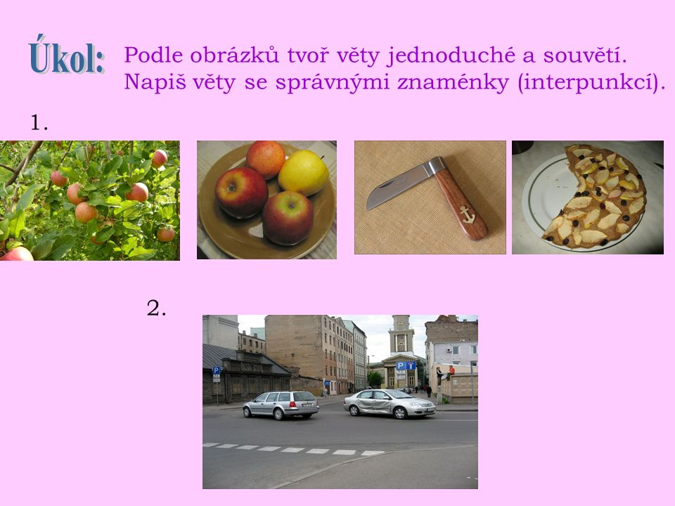 Podle obrázků tvoř věty jednoduché a souvětí. Napiš věty se správnými znaménky (interpunkcí). 1. 2.