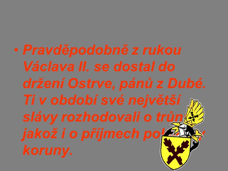Pravděpodobně z rukou Václava II. se dostal do držení Ostrve, pánů z Dubé.