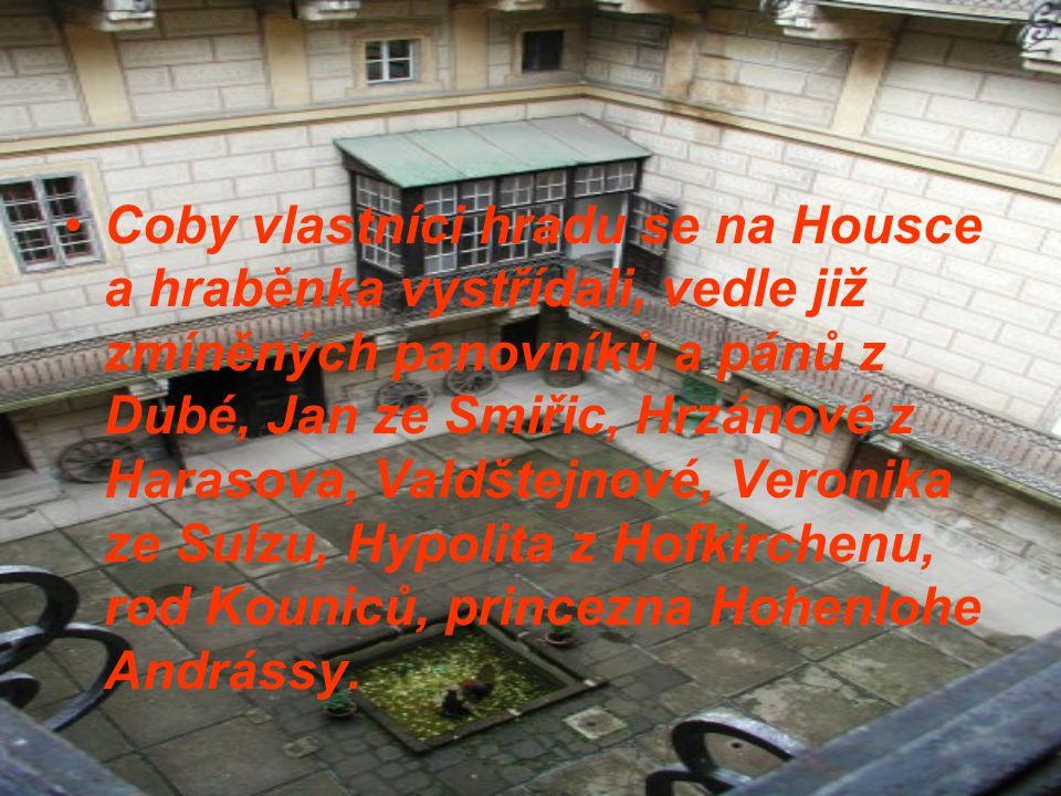 Coby vlastníci hradu se na Housce a hraběnka vystřídali, vedle již zmíněných panovníků a pánů z Dubé, Jan ze Smiřic, Hrzánové z Harasova, Valdštejnové, Veronika ze Sulzu, Hypolita z Hofkirchenu, rod Kouniců, princezna Hohenlohe Andrássy.