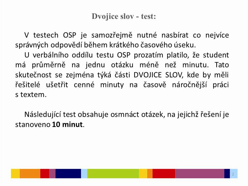 2 Dvojice slov - test: V testech OSP je samozřejmě nutné nasbírat co nejvíce správných odpovědí během krátkého časového úseku. U verbálního oddílu tes