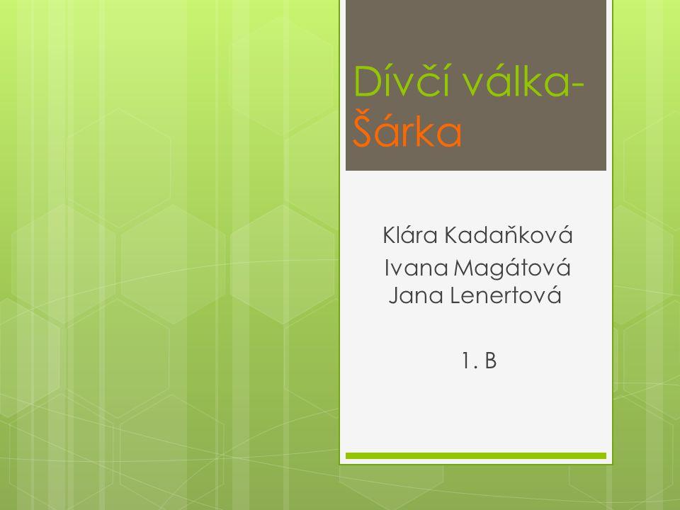Dívčí válka- Šárka Klára Kadaňková Ivana Magátová Jana Lenertová 1. B