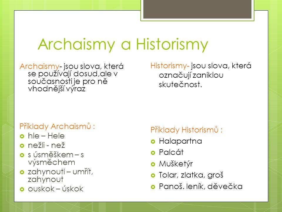 Archaismy a Historismy Archaismy- jsou slova, která se používají dosud,ale v současnosti je pro ně vhodnější výraz Příklady Archaismů :  hle – Hele 