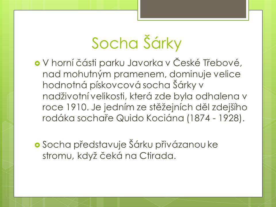 Socha Šárky  V horní části parku Javorka v České Třebové, nad mohutným pramenem, dominuje velice hodnotná pískovcová socha Šárky v nadživotní velikos