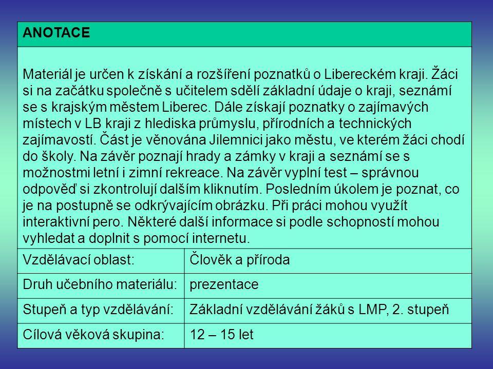 ANOTACE Materiál je určen k získání a rozšíření poznatků o Libereckém kraji.