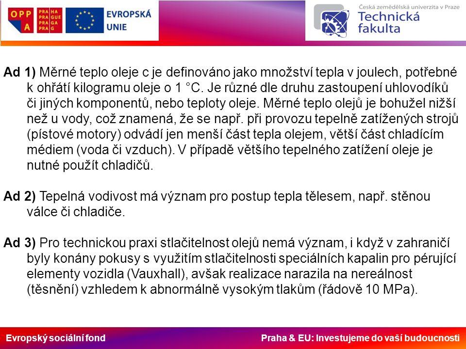Evropský sociální fond Praha & EU: Investujeme do vaší budoucnosti Ad 1) Měrné teplo oleje c je definováno jako množství tepla v joulech, potřebné k ohřátí kilogramu oleje o 1 °C.