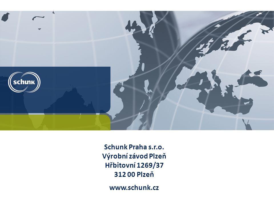 Schunk Praha s.r.o. Výrobní závod Plzeň Hřbitovní 1269/37 312 00 Plzeň www.schunk.cz