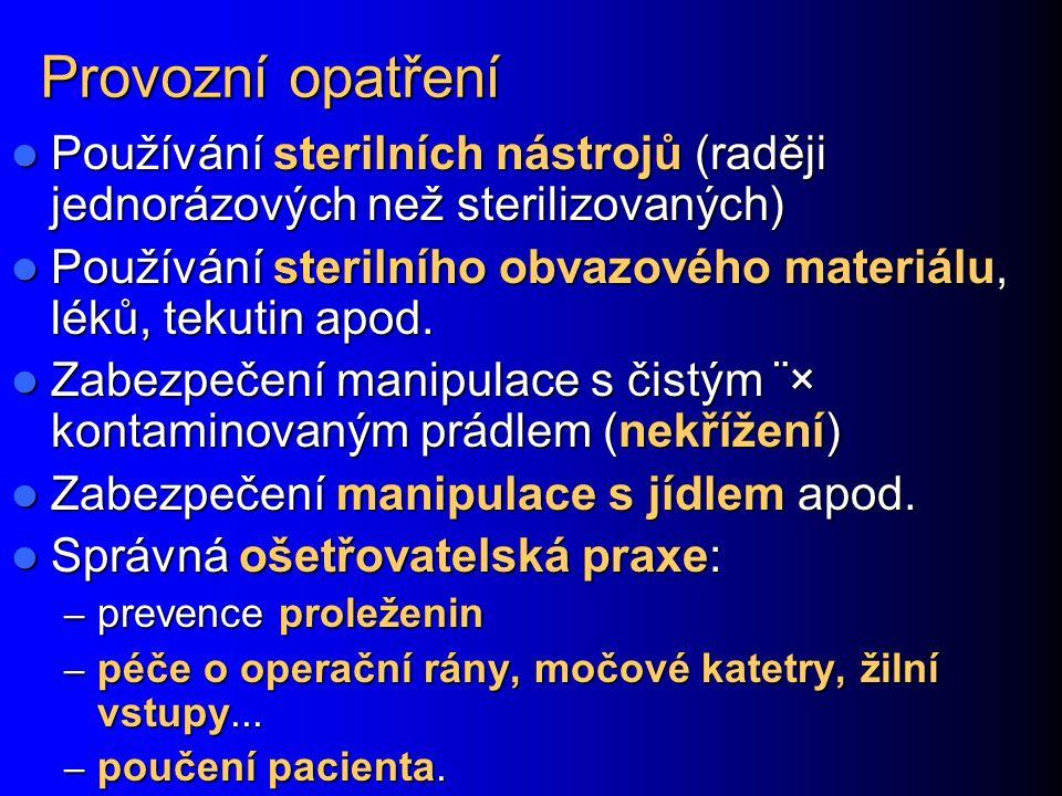 Provozní opatření Používání sterilních nástrojů (raději jednorázových než sterilizovaných) Používání sterilních nástrojů (raději jednorázových než sterilizovaných) Používání sterilního obvazového materiálu, léků, tekutin apod.