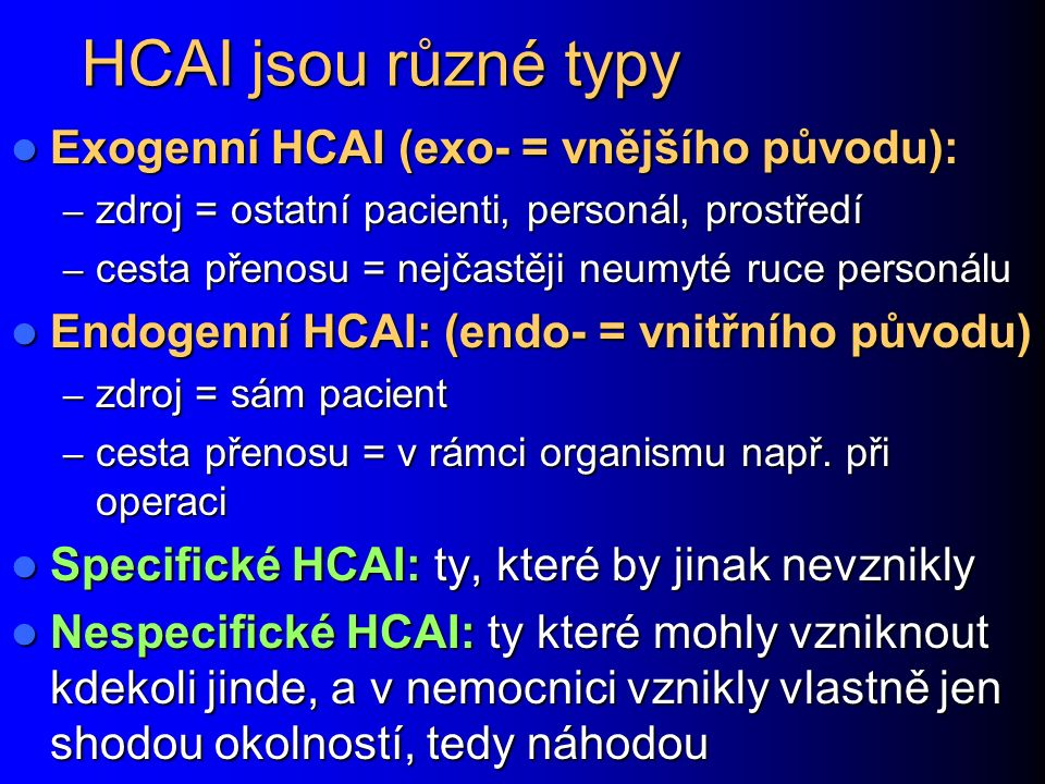 Jsou horší exogenní, nebo endogenní HCAI.Významnější jsou exogenní HCAI.
