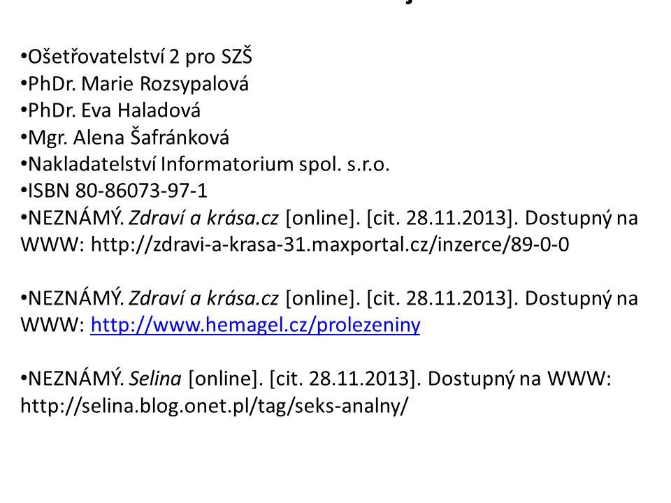 Použité zdroje Ošetřovatelství 2 pro SZŠ PhDr. Marie Rozsypalová PhDr. Eva Haladová Mgr. Alena Šafránková Nakladatelství Informatorium spol. s.r.o. IS