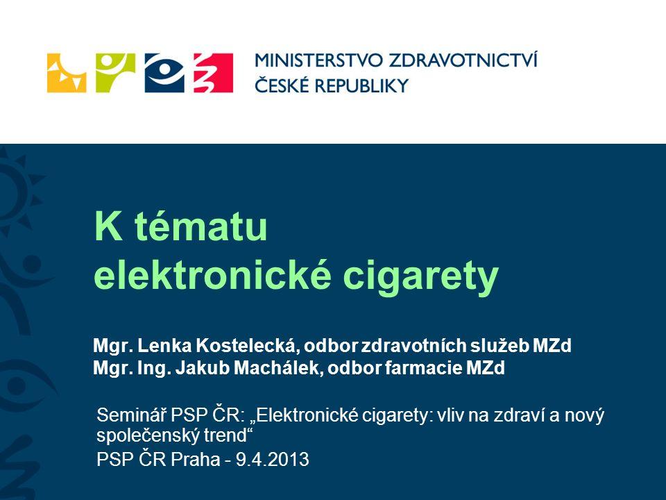 K tématu elektronické cigarety Mgr. Lenka Kostelecká, odbor zdravotních služeb MZd Mgr.