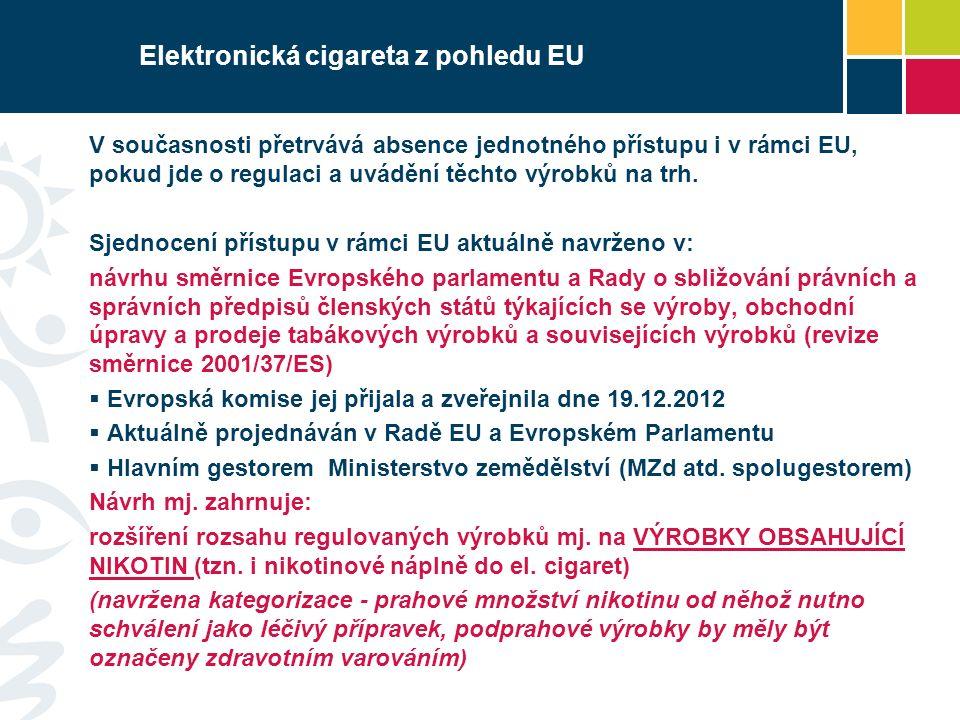 Elektronická cigareta z pohledu EU V současnosti přetrvává absence jednotného přístupu i v rámci EU, pokud jde o regulaci a uvádění těchto výrobků na trh.