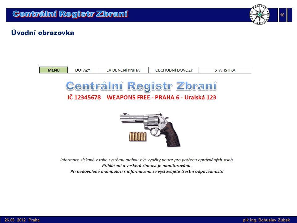 Úvod do SIS v České republice 26.06. 2012 Praha plk Ing. Bohuslav Zůbek Úvodní obrazovka 16