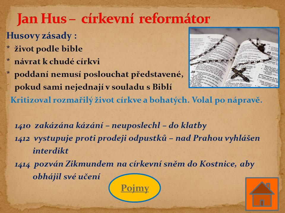 Husovy zásady : * život podle bible * návrat k chudé církvi * poddaní nemusí poslouchat představené, pokud sami nejednají v souladu s Biblí Kritizoval rozmařilý život církve a bohatých.