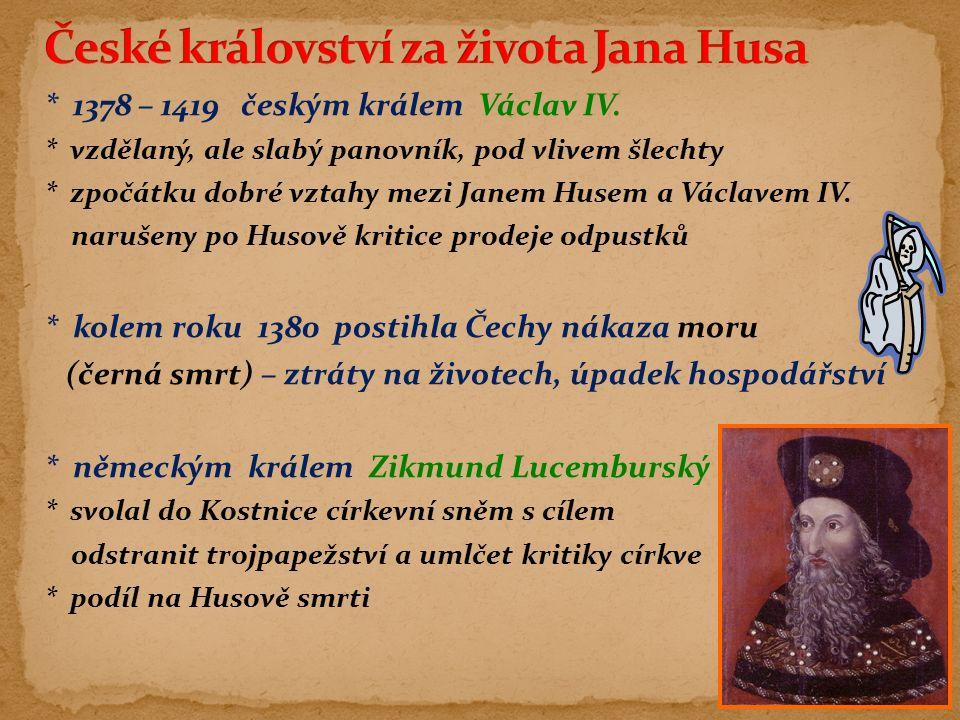 * 1378 – 1419 českým králem Václav IV. * vzdělaný, ale slabý panovník, pod vlivem šlechty * zpočátku dobré vztahy mezi Janem Husem a Václavem IV. naru
