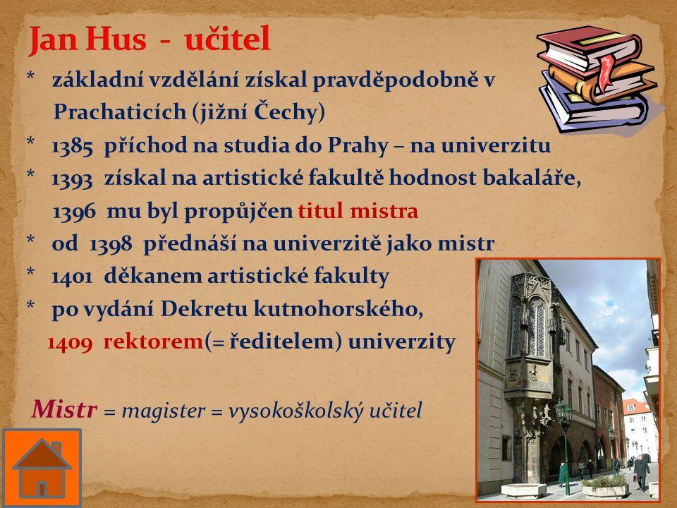 * základní vzdělání získal pravděpodobně v Prachaticích (jižní Čechy) * 1385 příchod na studia do Prahy – na univerzitu * 1393 získal na artistické fa