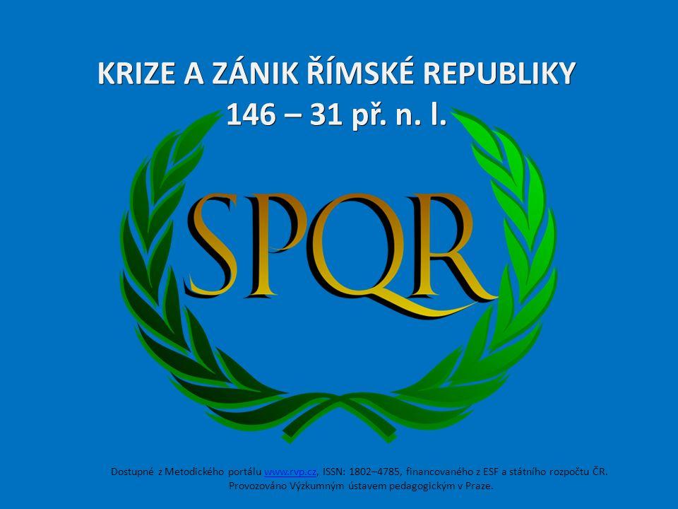 KRIZE A ZÁNIK ŘÍMSKÉ REPUBLIKY 146 – 31 př. n. l.