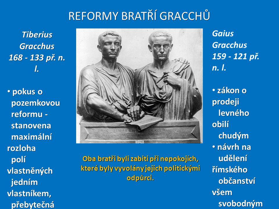 Politické rozdělení sil v Římě Konzervativní – proti reformám, opora v armádě Reformisté – opora v lidovém shromáždění