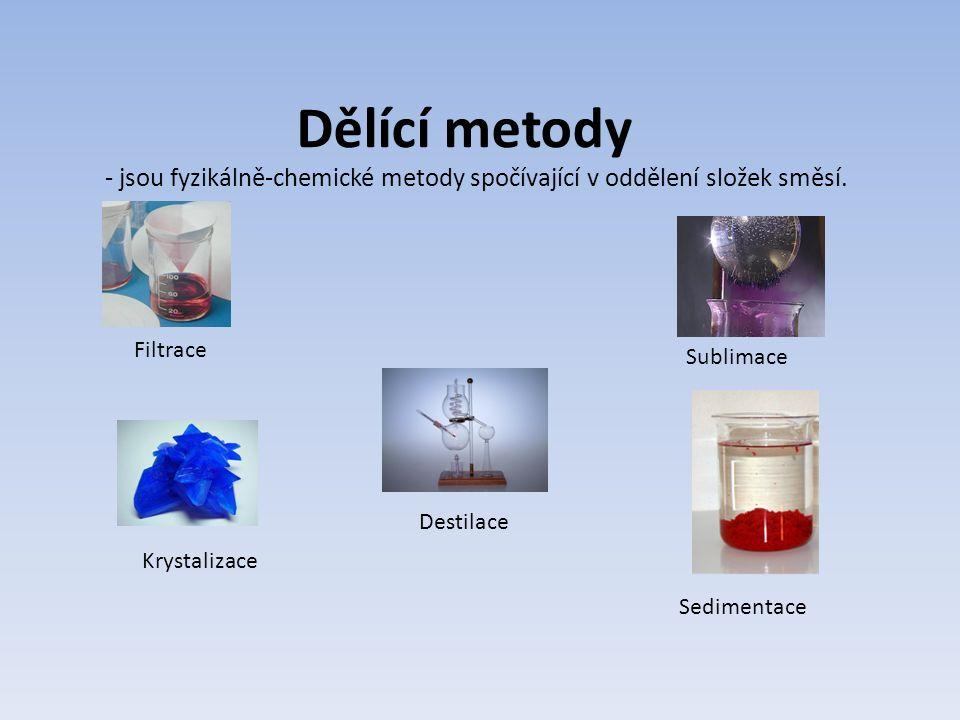 Dělící metody - jsou fyzikálně-chemické metody spočívající v oddělení složek směsí.