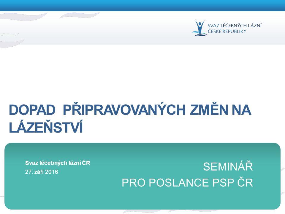 1 27. září 2016 Svaz léčebných lázní ČR DOPAD PŘIPRAVOVANÝCH ZMĚN NA LÁZEŇSTVÍ SEMINÁŘ PRO POSLANCE PSP ČR