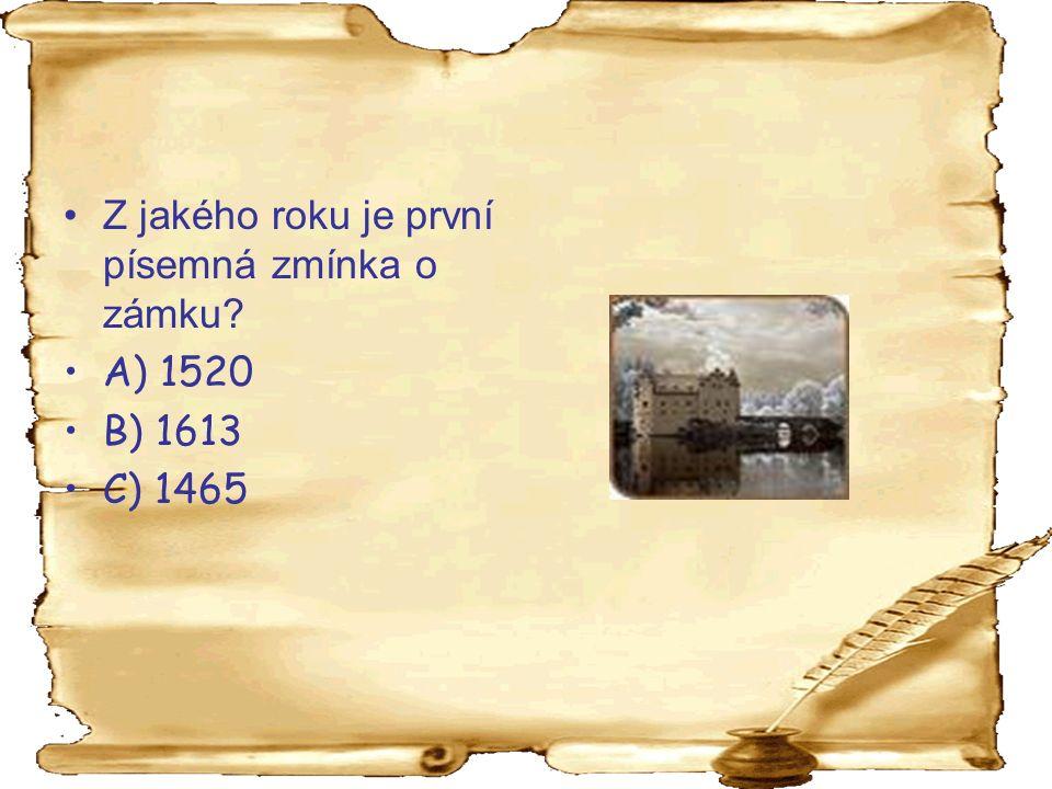 Z jakého roku je první písemná zmínka o zámku? A) 1520 B) 1613 C) 1465