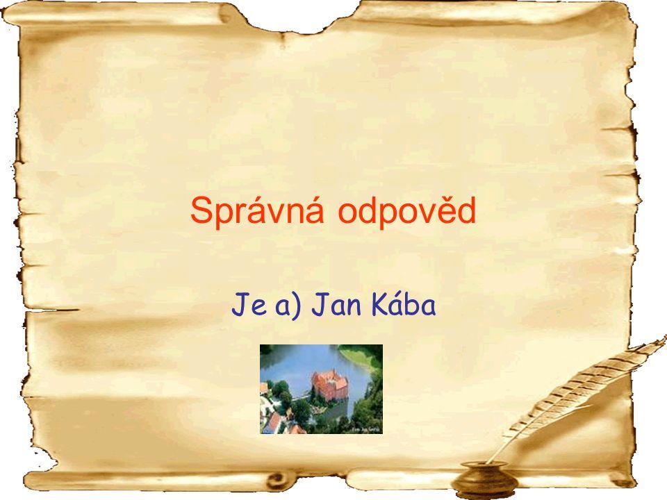 Správná odpověd Je a) Jan Kába