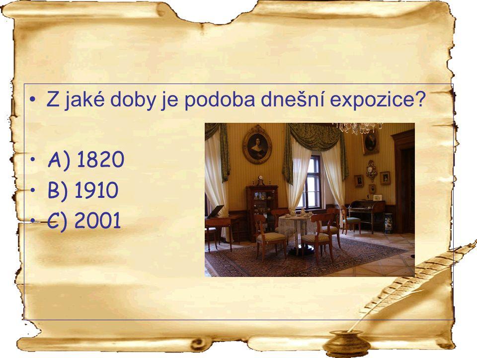 Z jaké doby je podoba dnešní expozice? A) 1820 B) 1910 C) 2001